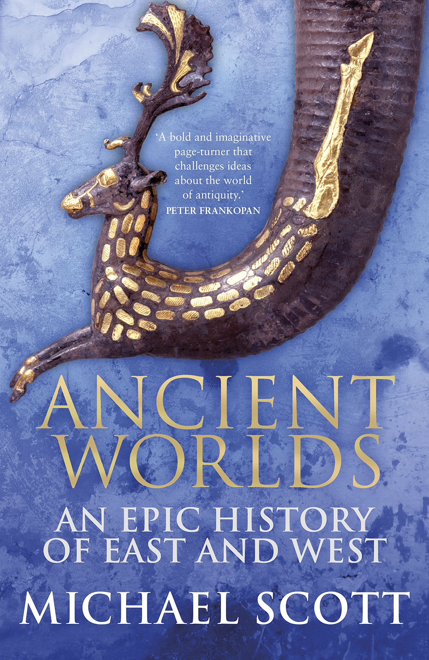 Ancient Worlds: An Epic History of East and West: Amazon co uk