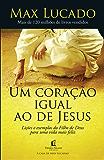 Um coração igual ao de Jesus: Siga o exemplo do Filho de Deus e viva muito mais feliz