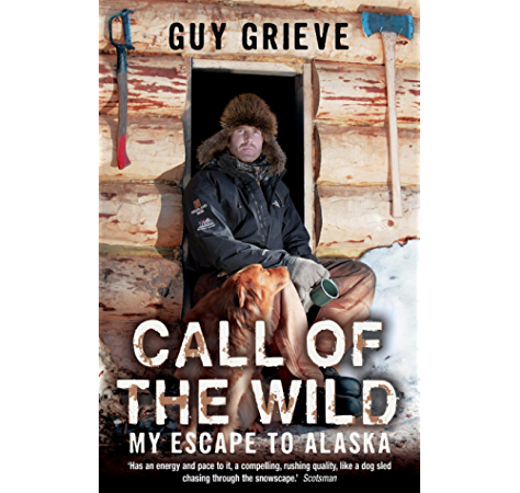 Amazon Com Call Of The Wild My Escape To Alaska Ebook Grieve Guy Kindle Store