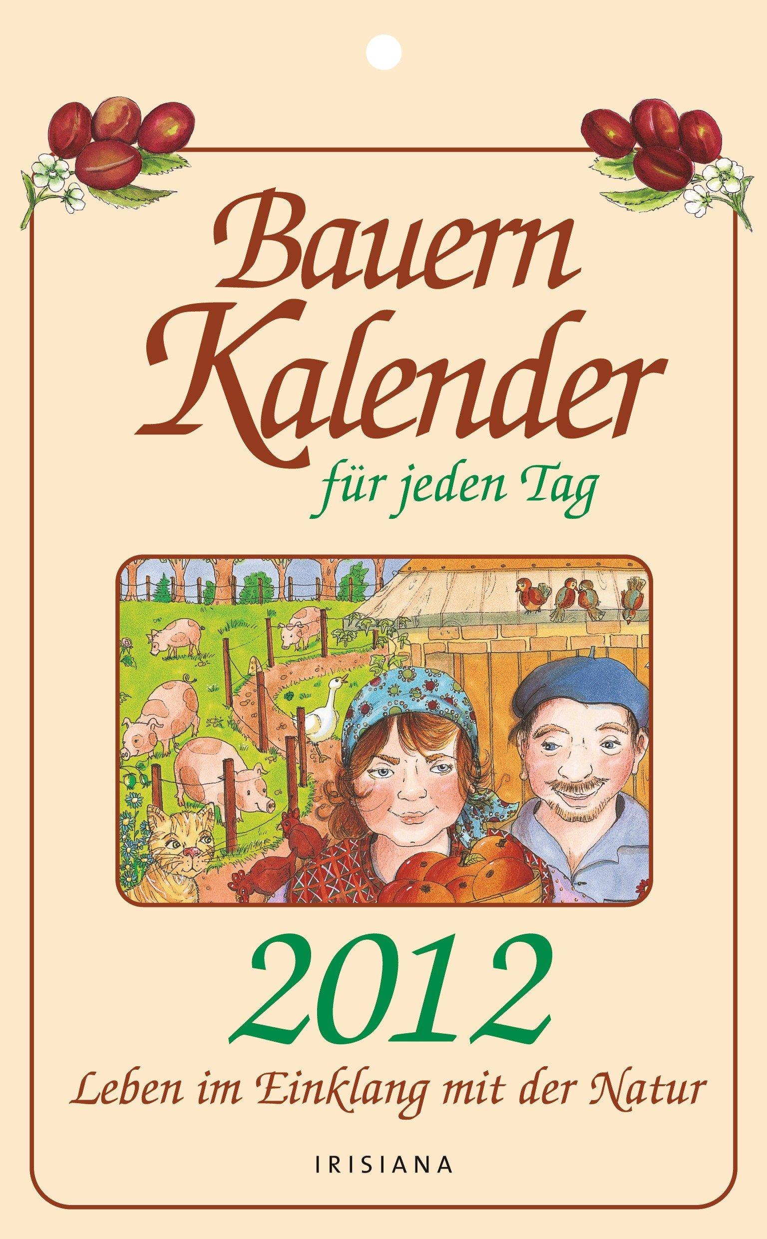 Bauernkalender für jeden Tag 2012: Leben im Einklang mit der Natur