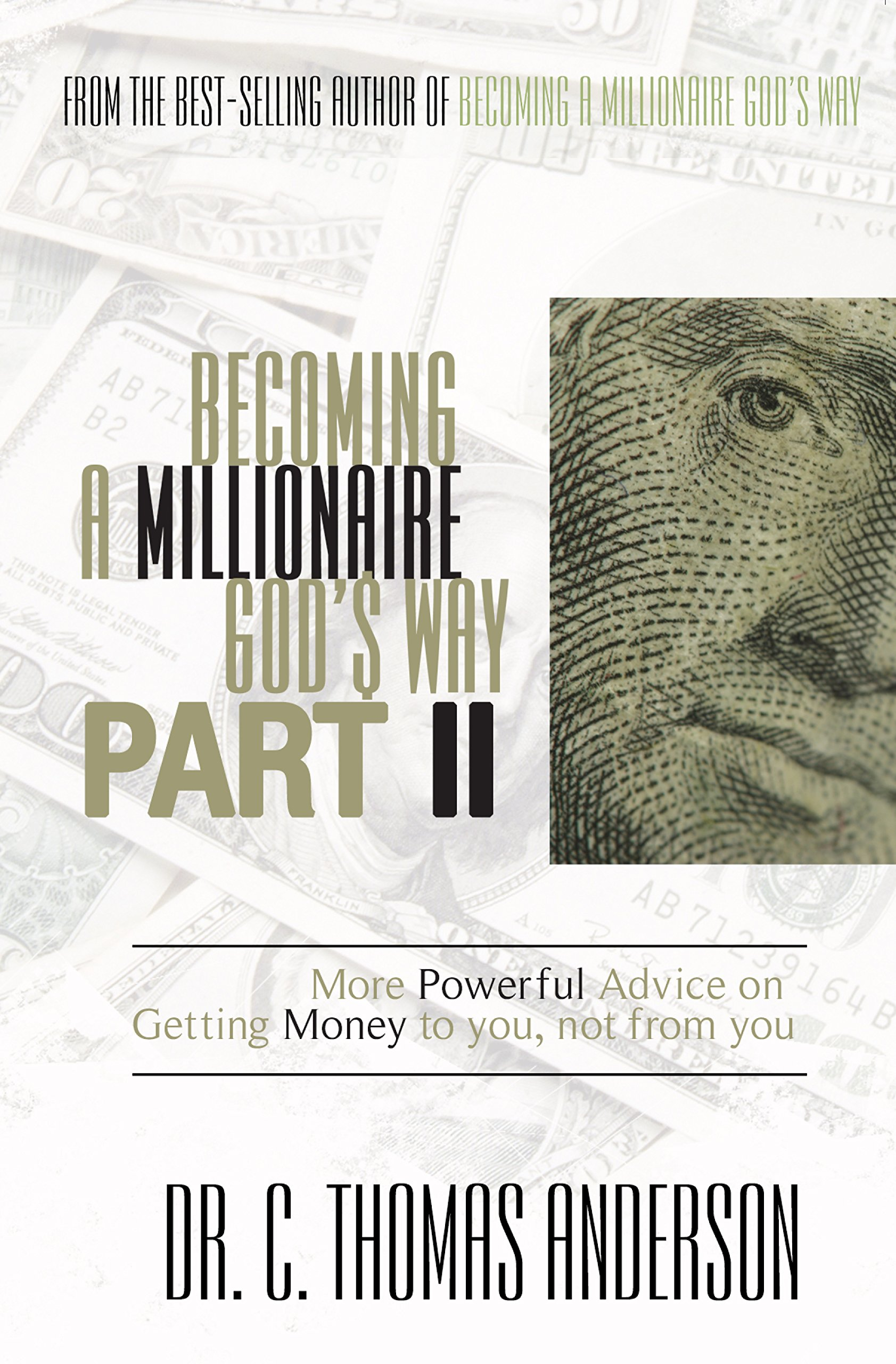 becoming a millionaire god s way part ii more powerful advice on becoming a millionaire god s way part ii more powerful advice on getting money to you not from you dr c thomas anderson 9781606839805 amazon com