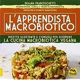 L'apprendista macrobiotico. Ricette illustrate e consigli per scoprire la cucina macrobiotica e vegana