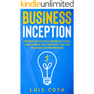 Business Inception: Proven Successful Business Tools Used Among the Greatest