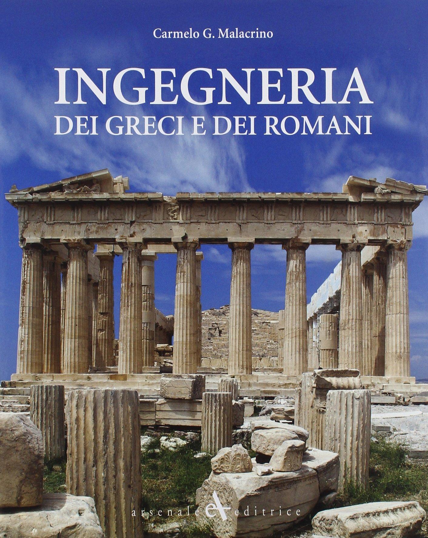 Ingegneria dei greci e dei romani Copertina flessibile – 16 set 2013 Carmelo Malacrino Arsenale 8877433876 Antica Grecia