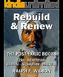 Rebuild and Renew: The Post-Exilic Books of Ezra, Nehemiah, Haggai, Zechariah, and Malachi (JesusWalk Bible Study Series)