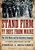 Stand Firm Ye Boys from Maine: The 20th Maine and