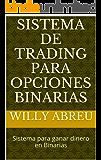 Sistema de Trading para opciones binarias: Sistema para ganar dinero en Binarias (Spanish Edition)