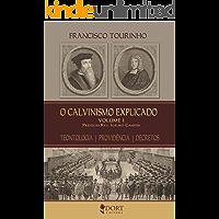 O Calvinismo Explicado - Vol 1: Teontologia - Providência - Decretos