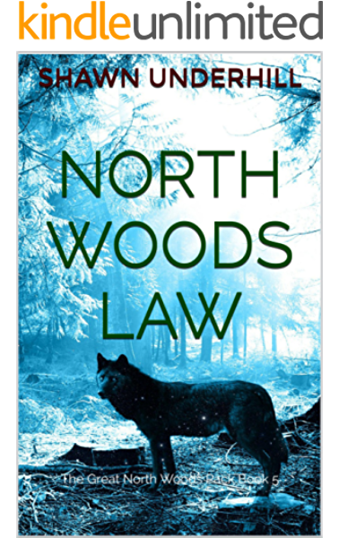Amazon Com North Woods Law The Great North Woods Pack Book 5 Ebook Underhill Shawn Kindle Store