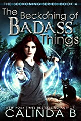 The Beckoning of Badass Things (The Beckoning Series Book 4) Kindle Edition