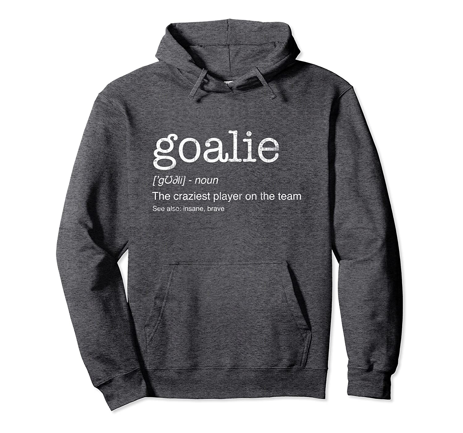Goalie Gear Goalkeeper Definition Funny Soccer Hockey Hoodie