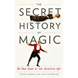 The Secret History of Magic: The True Story of the Deceptive Art