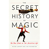 The Secret History of Magic: The True Story of the Deceptive Art book cover