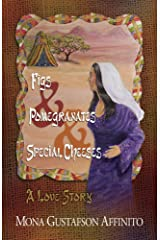 Figs & Pomegranates & Special Cheeses: A Love Story Kindle Edition