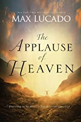 The Applause of Heaven: Discover the Secret to a Truly Satisfying Life Kindle Edition