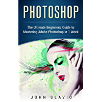 Photoshop: A Step by Step Ultimate Beginners' Guide to Mastering Adobe Photoshop in 1 Week book cover