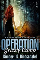 Operation Grizzly Camp: An edge-of-your-seat survival thriller in the savage wilderness of Alaska (Poppy McVie Mysteries Book 3) Kindle Edition