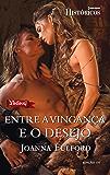 Entre a Vingança e o Desejo: Harlequin Históricos - ed.157