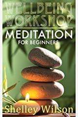 Meditation for Beginners (Wellbeing Workshop Book 1) Kindle Edition