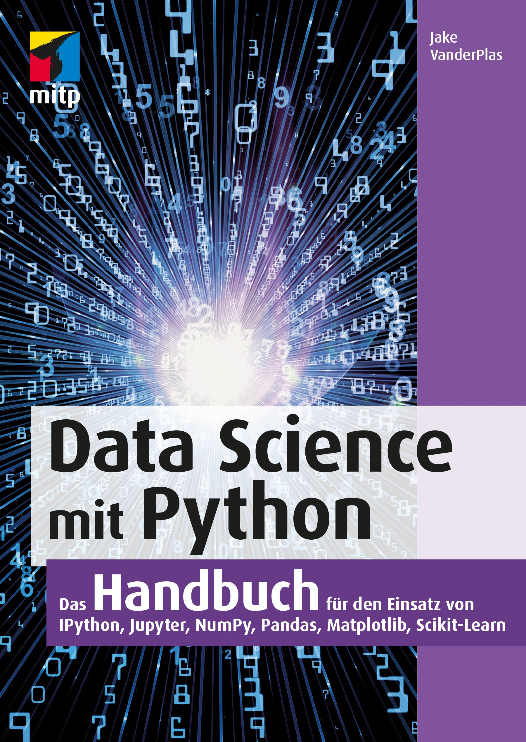 Data Science mit Python: Das Handbuch für den Einsatz von IPython, Jupyter, NumPy, Pandas, Matplotlib und Scikit-Learn (mitp Professional)) Broschiert – 30. November 2017 Jake VanderPlas 3958456952 Data Mining (EDV) Database