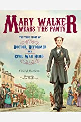 Mary Walker Wears the Pants: The True Story of the Doctor, Reformer, and Civil War Hero Kindle Edition