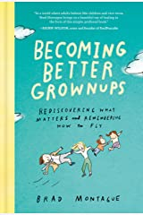 Becoming Better Grownups: Rediscovering What Matters and Remembering How to Fly Kindle Edition