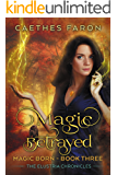 Magic Betrayed (The Elustria Chronicles: Magic Born Book 3)