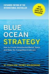 Blue Ocean Strategy, Expanded Edition: How to Create Uncontested Market Space and Make the Competition Irrelevant (English Edition) eBook Kindle