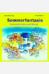 Sommerfantasie: Vier Fantasiereisen und vier Musiken für kleine und große Leute