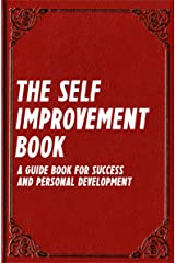 The Self Improvement Book: A Guide Book for Success and Personal Development (Best Business Books 14) Kindle Edition