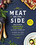 Meat on the Side: Delicious Vegetable-Focused Recipes for Every Day