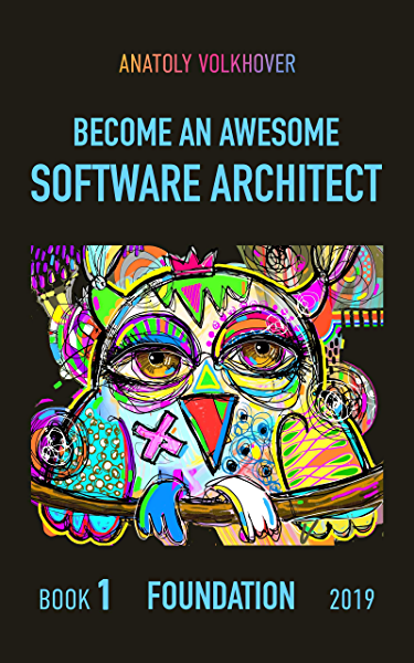 Amazon Com Become An Awesome Software Architect Book 1 Foundation 2019 Ebook Volkhover Anatoly Kindle Store