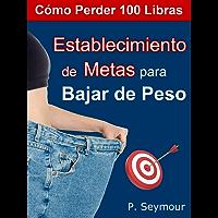 Establecimiento de Metas Para Bajar de Peso (Cómo Perder 100 Libras nº 3)