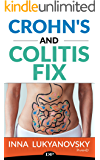 Crohn's and Colitis Fix: 10 Week Plan For Reversing IBD Symptoms and Getting Rid of Fatigue