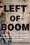 Left of Boom: How a Young CIA Case Officer Penetrated the Taliban and Al-Qaeda