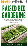 Raised Bed Gardening - A Guide To Growing Vegetables In Raised Beds: No Dig, No Bend, Highly Productive Vegetable Gardening (Inspiring Gardening Ideas Book 11) (English Edition)