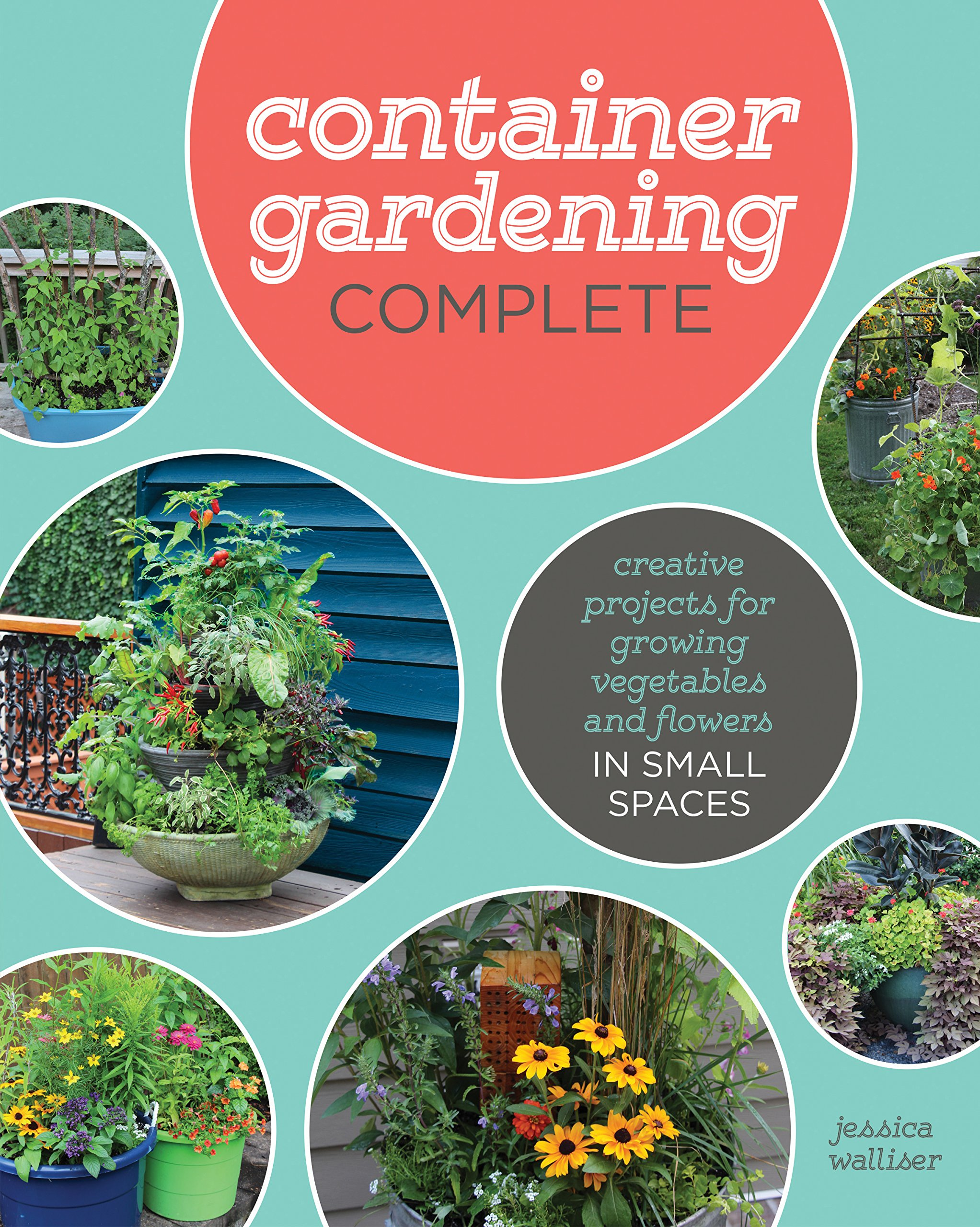 Buy Container Gardening Complete Creative Projects For Growing Vegetables And Flowers In Small Spaces Book Online At Low Prices In India Container Gardening Complete Creative Projects For Growing Vegetables And Flowers