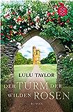 Der Turm der wilden Rosen: Roman (German Edition)