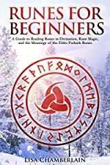 Runes for Beginners: A Guide to Reading Runes in Divination, Rune Magic, and the Meaning of the Elder Futhark Runes Kindle Edition