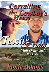 Corralling the Cowboy's Heart (Texas Brides Mail-Order Style Book Book 2)