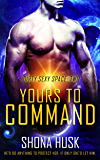 Yours to Command: sci fi space opera romance (Dirty Sexy Space Book 2)