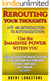 REROUTING YOUR THOUGHTS: An introduction to autosuggestion (English Edition)
