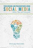 Theologians and Philosophers Using Social Media: Advice, Tips, and Testimonials (SacraSage Education)