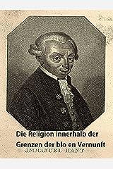 Die Religion innerhalb der Grenzen der bloßen Vernunft (German Edition) Kindle Edition
