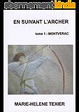 En suivant l'archer - tome 1 : Montvérac