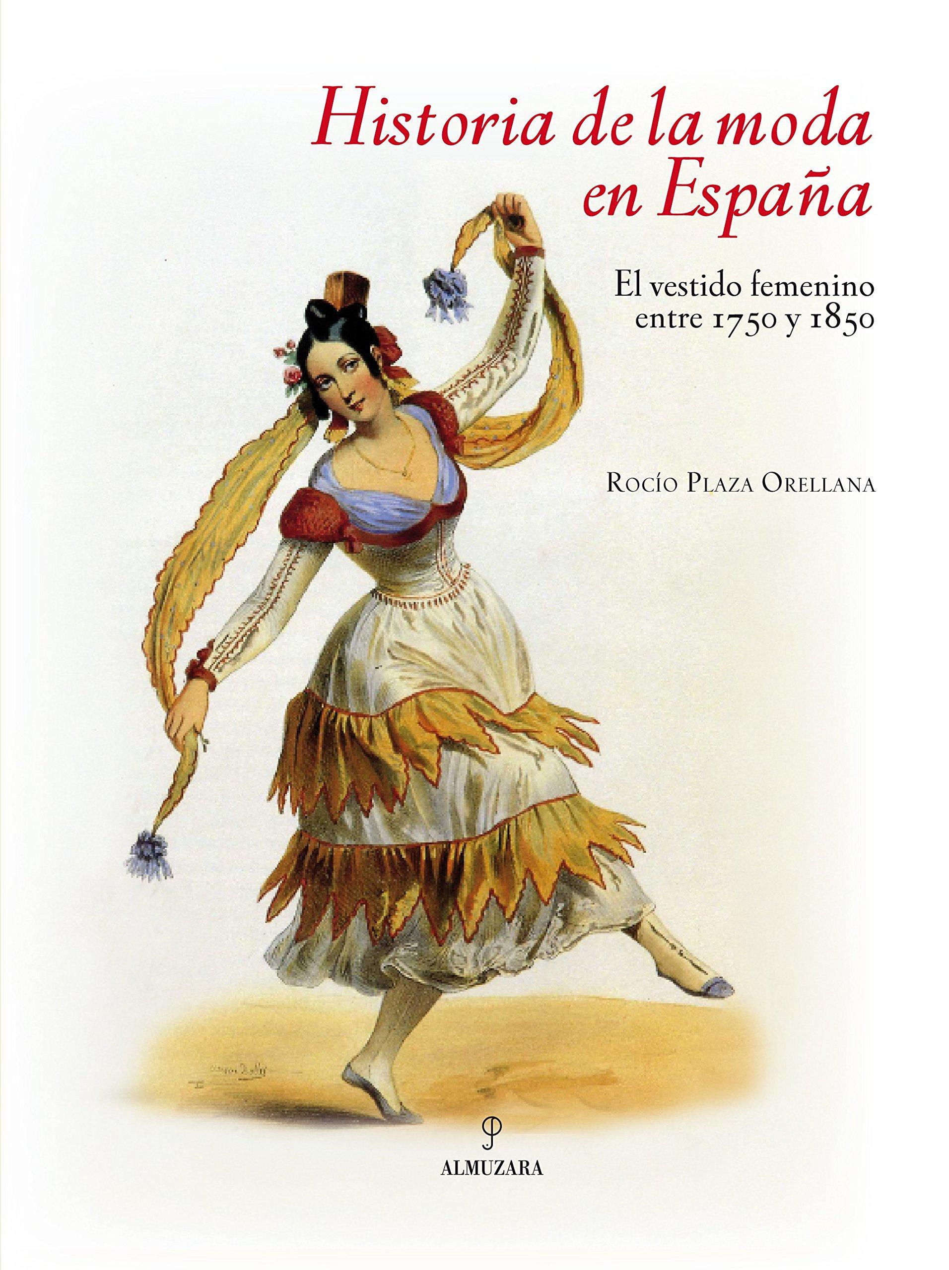 El vestido femenino entre 1750 y 1850: Rocio Plaza Orellana: 9788492573226: Amazon.com: Books