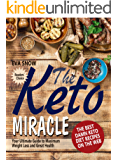 The Keto Miracle: The Best Damn Keto Diet Recipes on the Web: Your Guide to Weight Loss and Great Health (Keto Mistakes, Keto Meal Plan, Ketogenic Guide Book for Keto beginners, Ketosis Cookbook)