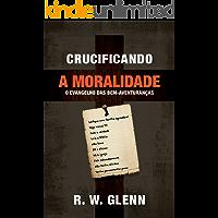 Crucificando a Moralidade: O Evangelho das Bem-Aventuranças