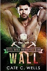 Wall: A Steel Bones Motorcycle Club Romance Kindle Edition