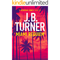 Miami Requiem: A Deborah Jones Thriller (Deborah Jones Crime Thriller Series Book 1)